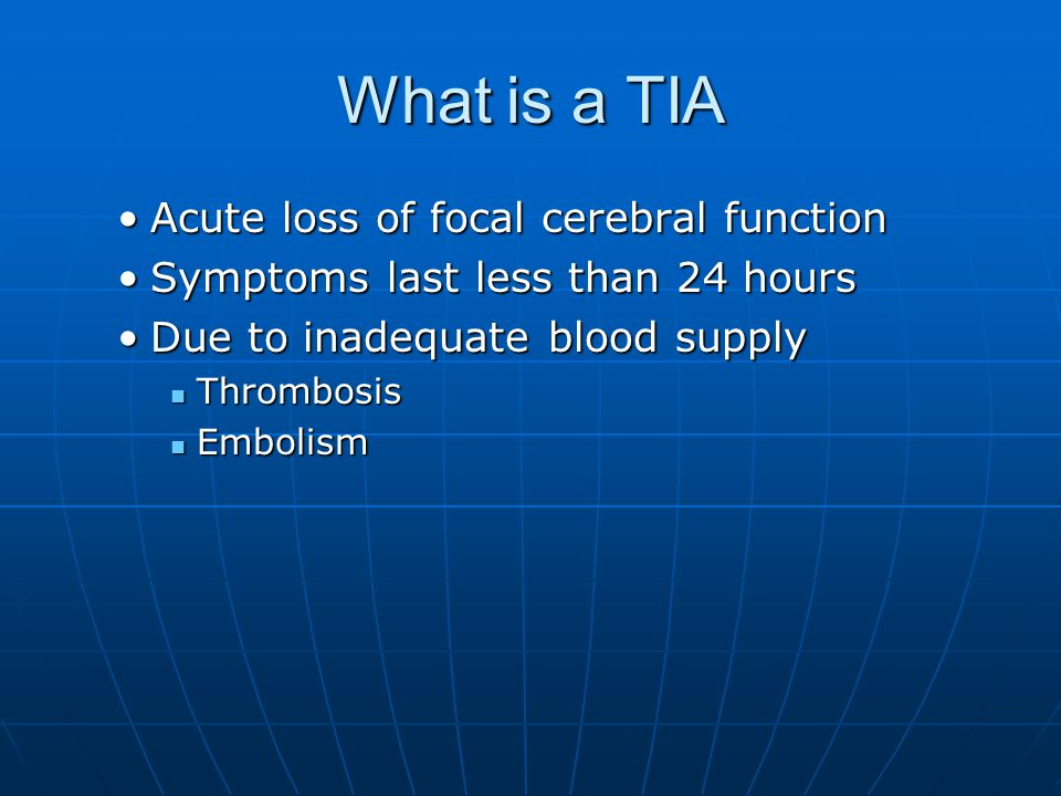 What is a TIA Acute loss of focal cerebral function