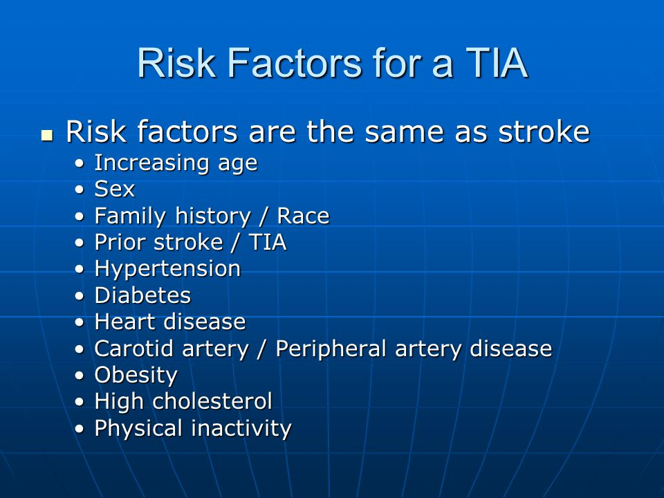 Risk Factors for a TIA Risk factors are the same as stroke