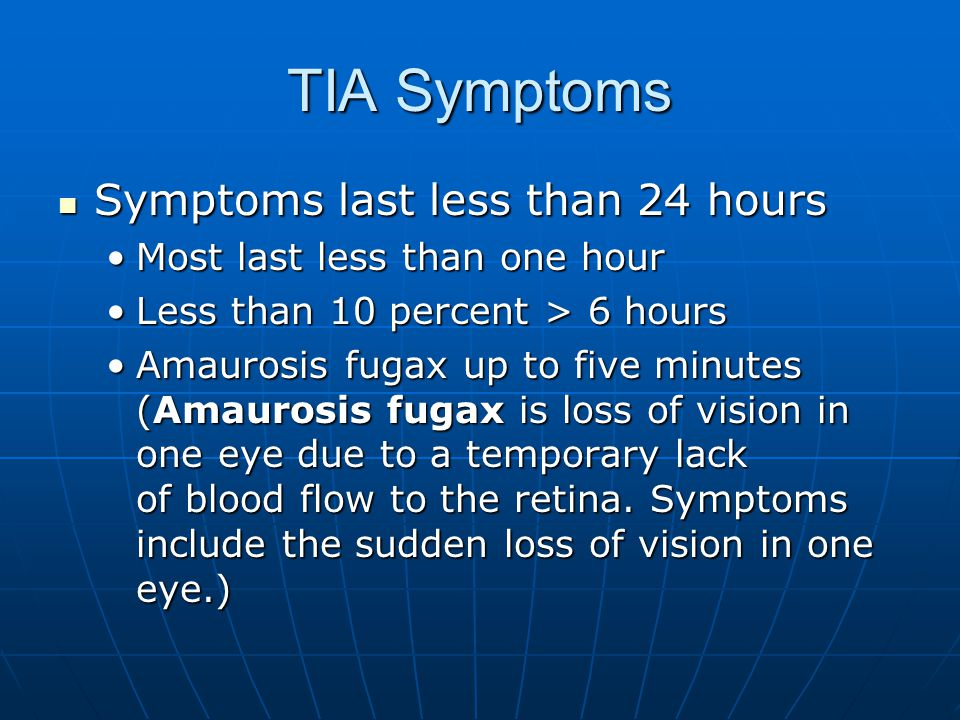TIA Symptoms Symptoms last less than 24 hours