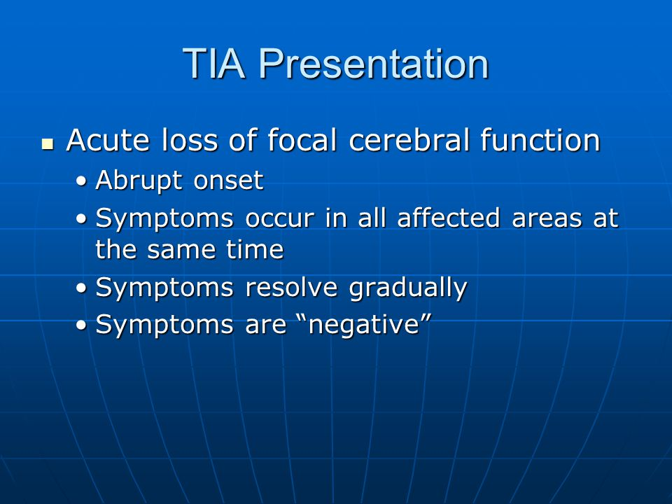 TIA Presentation Acute loss of focal cerebral function Abrupt onset