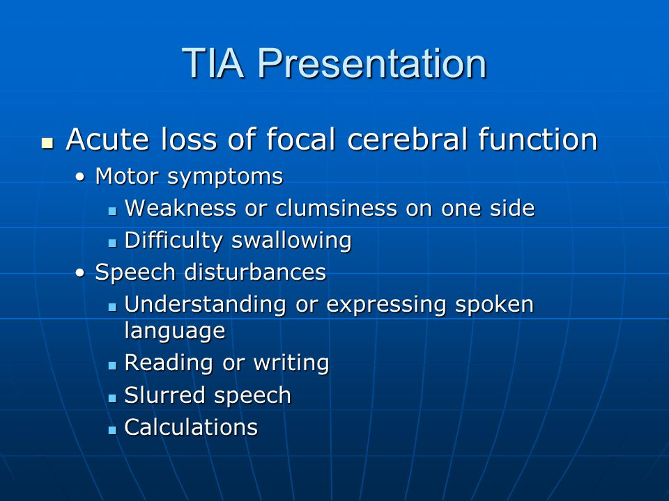 TIA Presentation Acute loss of focal cerebral function Motor symptoms