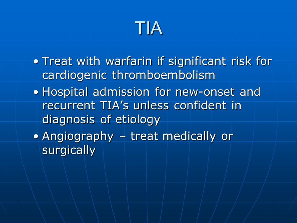 TIA Treat with warfarin if significant risk for cardiogenic thromboembolism.
