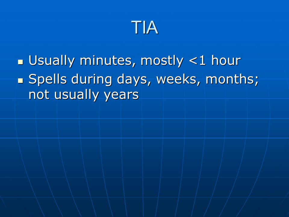 TIA Usually minutes, mostly <1 hour