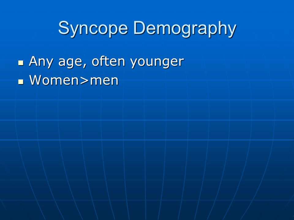Syncope Demography Any age, often younger Women>men