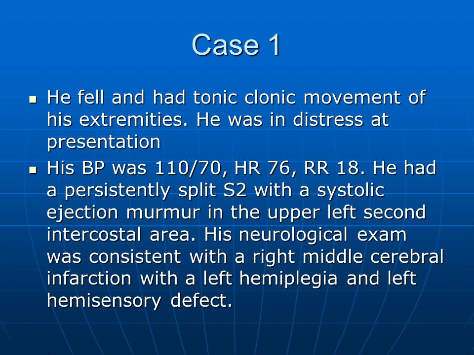 Case 1 He fell and had tonic clonic movement of his extremities. He was in distress at presentation.