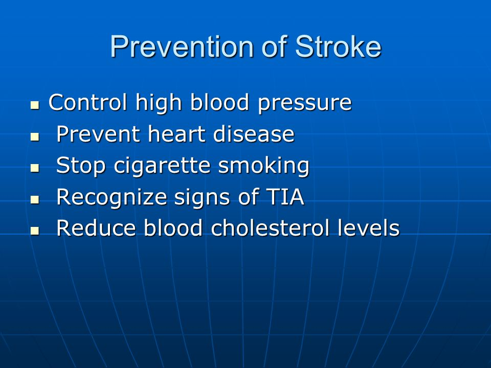 Prevention of Stroke Control high blood pressure Prevent heart disease