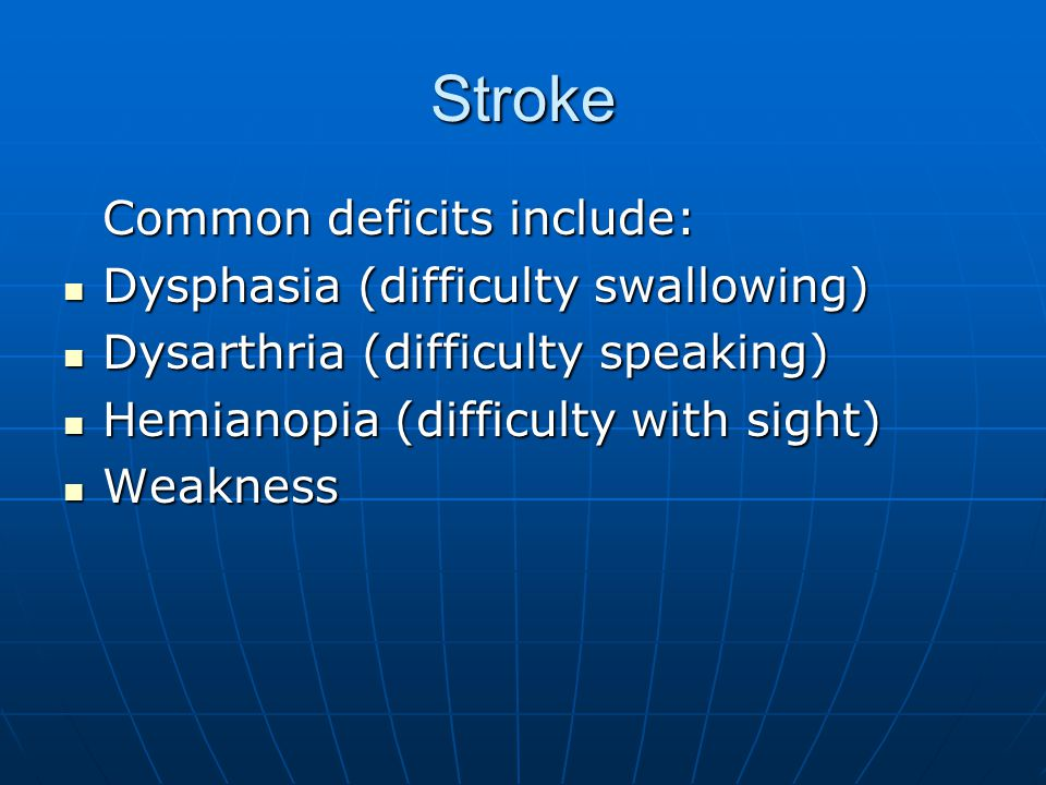 Stroke Common deficits include: Dysphasia (difficulty swallowing)