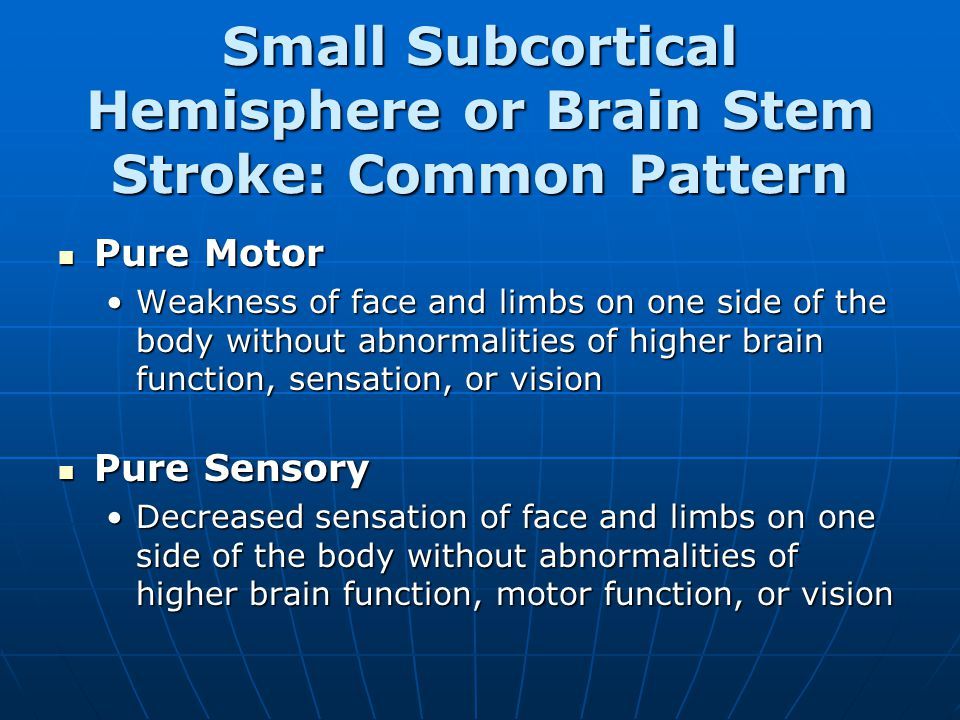 Small Subcortical Hemisphere or Brain Stem Stroke: Common Pattern