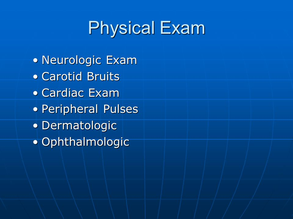 Physical Exam Neurologic Exam Carotid Bruits Cardiac Exam