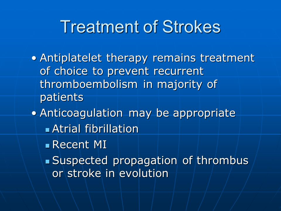 Treatment of Strokes Antiplatelet therapy remains treatment of choice to prevent recurrent thromboembolism in majority of patients.