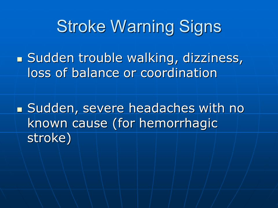 Stroke Warning Signs Sudden trouble walking, dizziness, loss of balance or coordination.