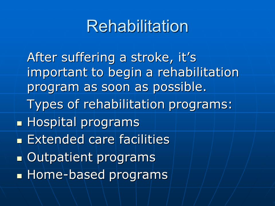 Rehabilitation After suffering a stroke, it's important to begin a rehabilitation program as soon as possible.