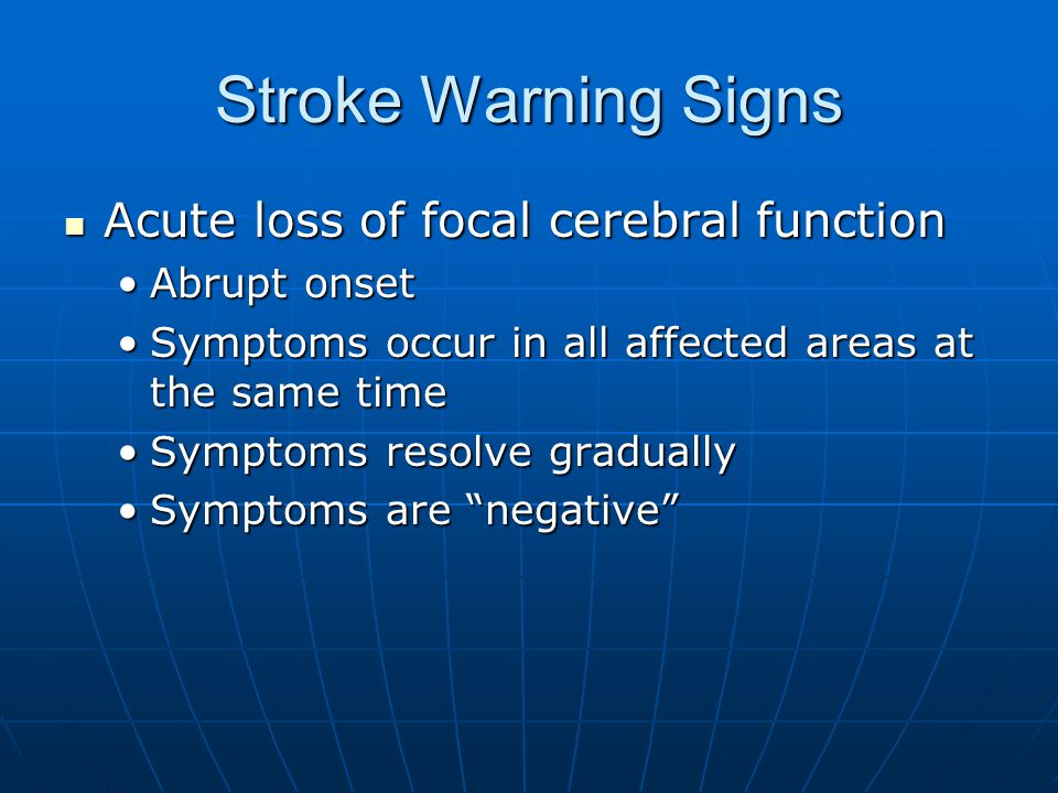 Stroke Warning Signs Acute loss of focal cerebral function