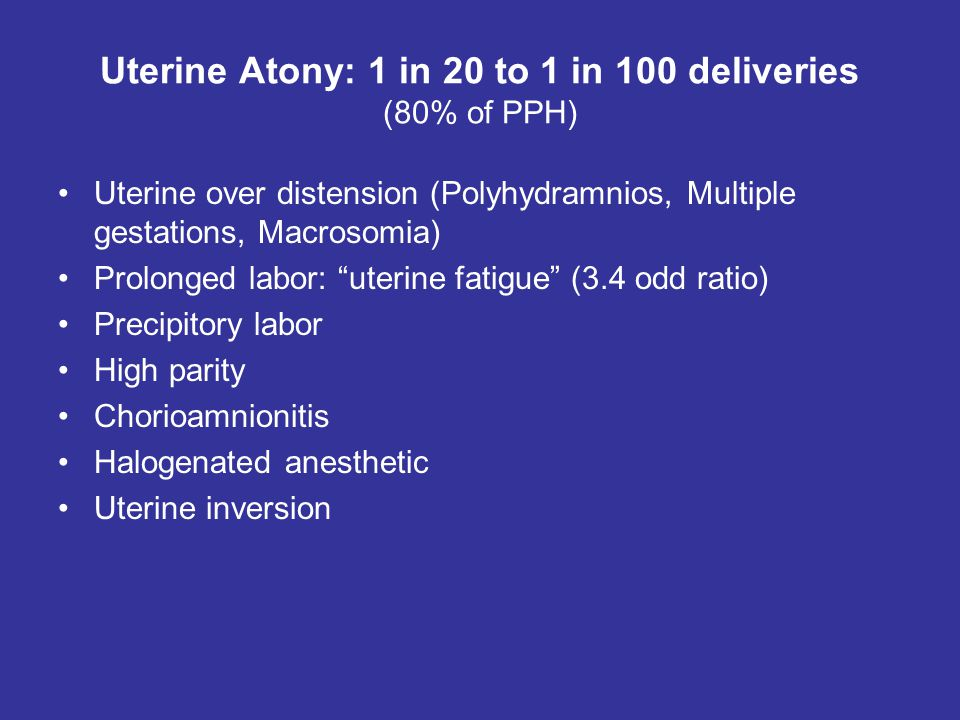 Uterine Atony: 1 in 20 to 1 in 100 deliveries (80% of PPH)
