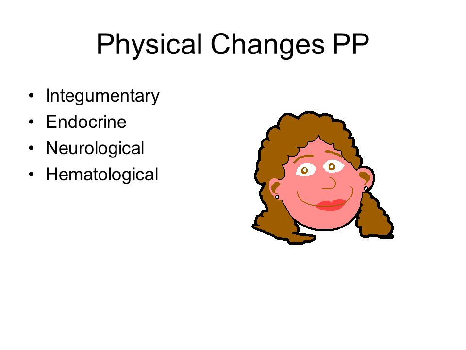 Physical Changes PP Integumentary Endocrine Neurological Hematological