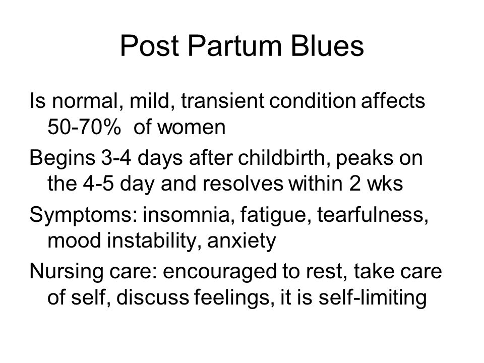 Post Partum Blues Is normal, mild, transient condition affects 50-70% of women.