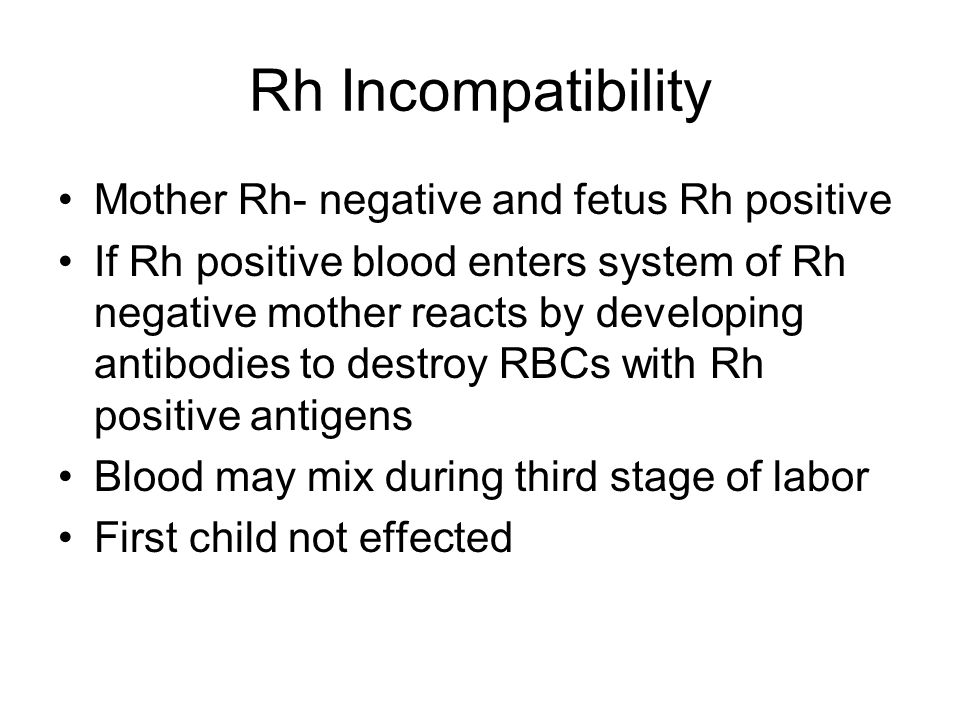 Rh Incompatibility Mother Rh- negative and fetus Rh positive