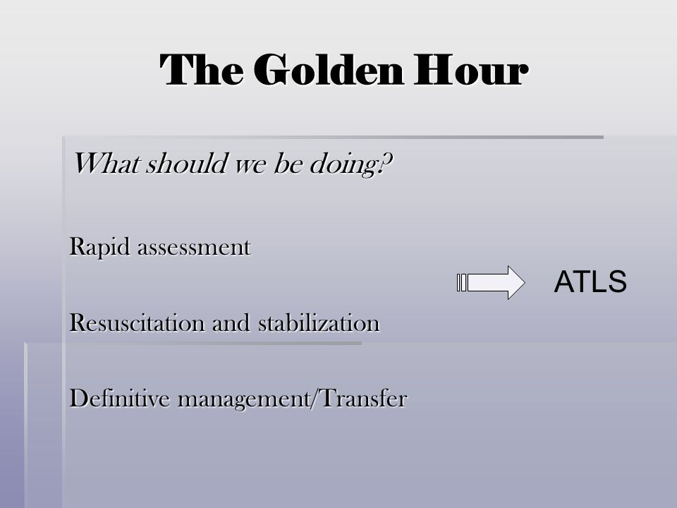 The Golden Hour What should we be doing ATLS Rapid assessment