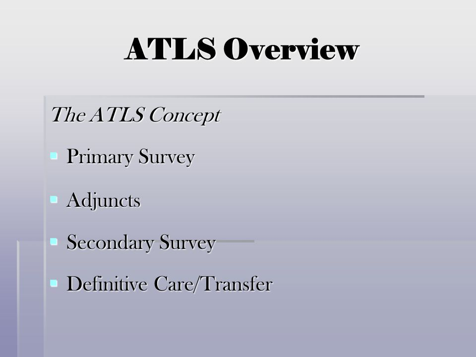 ATLS Overview The ATLS Concept Primary Survey Adjuncts