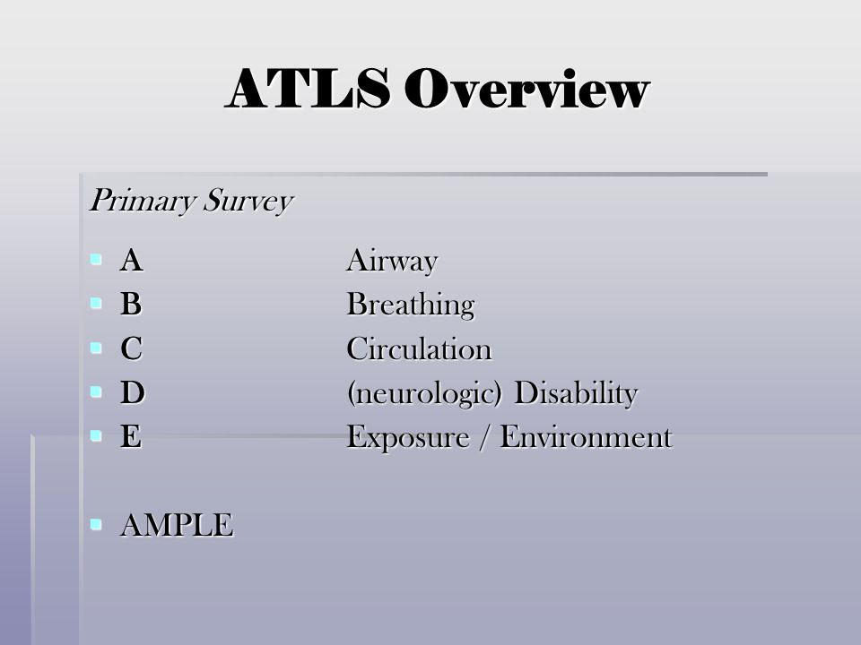 ATLS Overview Primary Survey A Airway B Breathing C Circulation