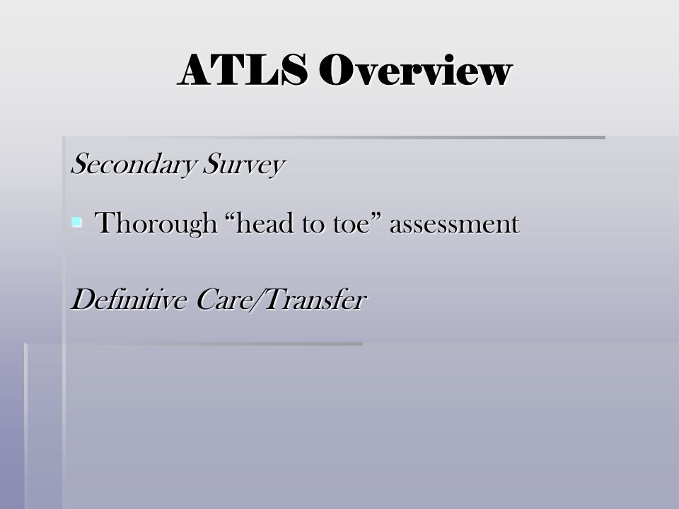 ATLS Overview Secondary Survey Thorough head to toe assessment