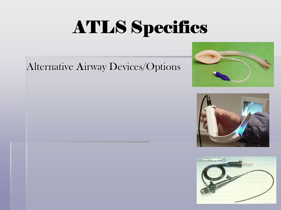 ATLS Specifics Alternative Airway Devices/Options