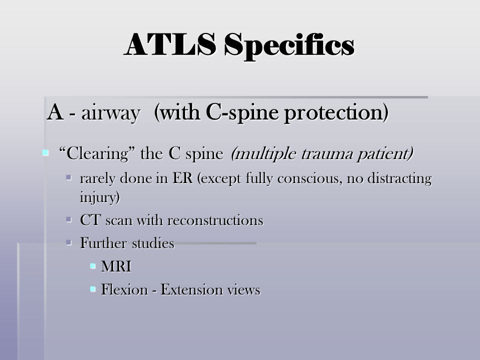 ATLS Specifics A - airway (with C-spine protection)