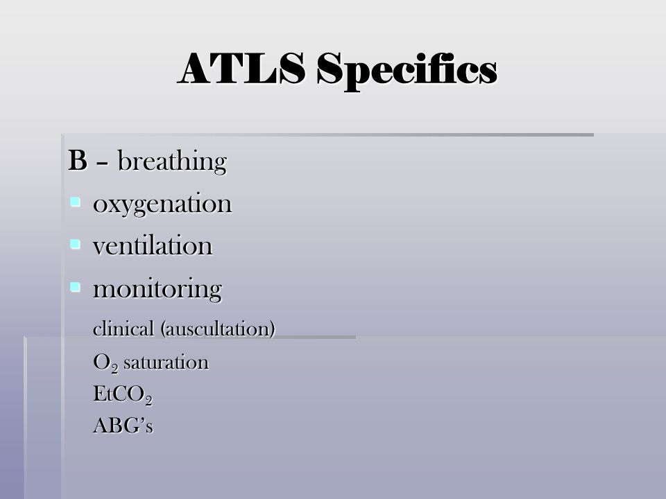 ATLS Specifics B – breathing oxygenation ventilation monitoring