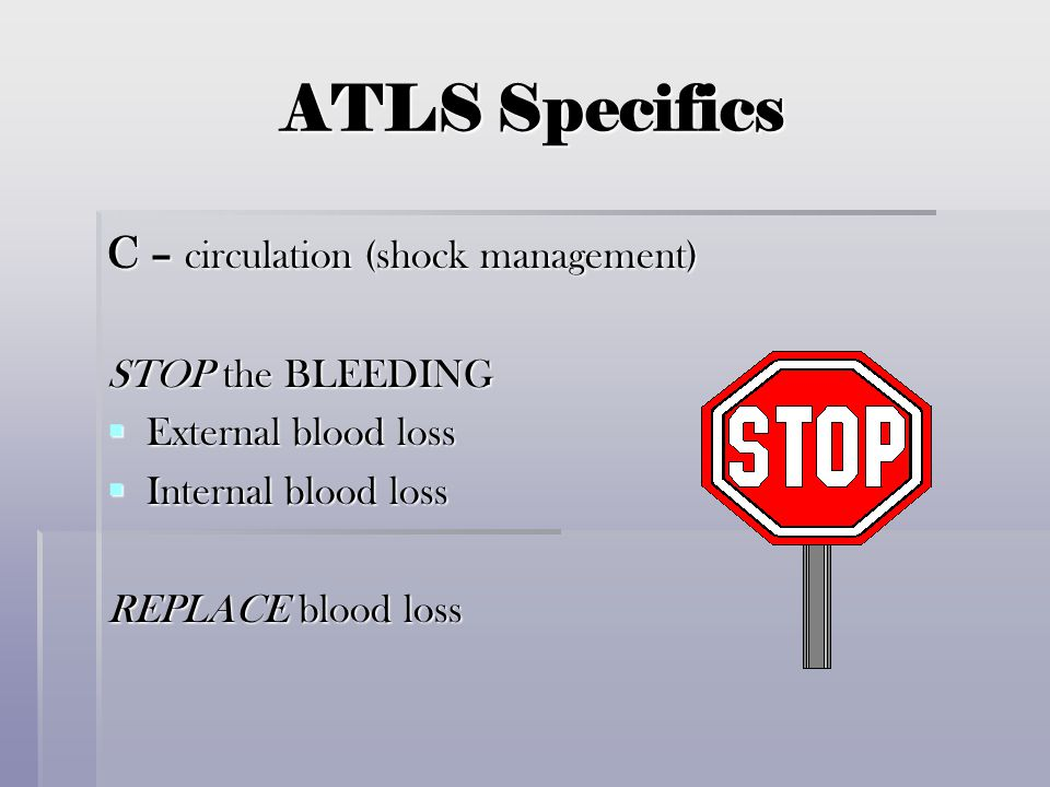 ATLS Specifics C – circulation (shock management) STOP the BLEEDING