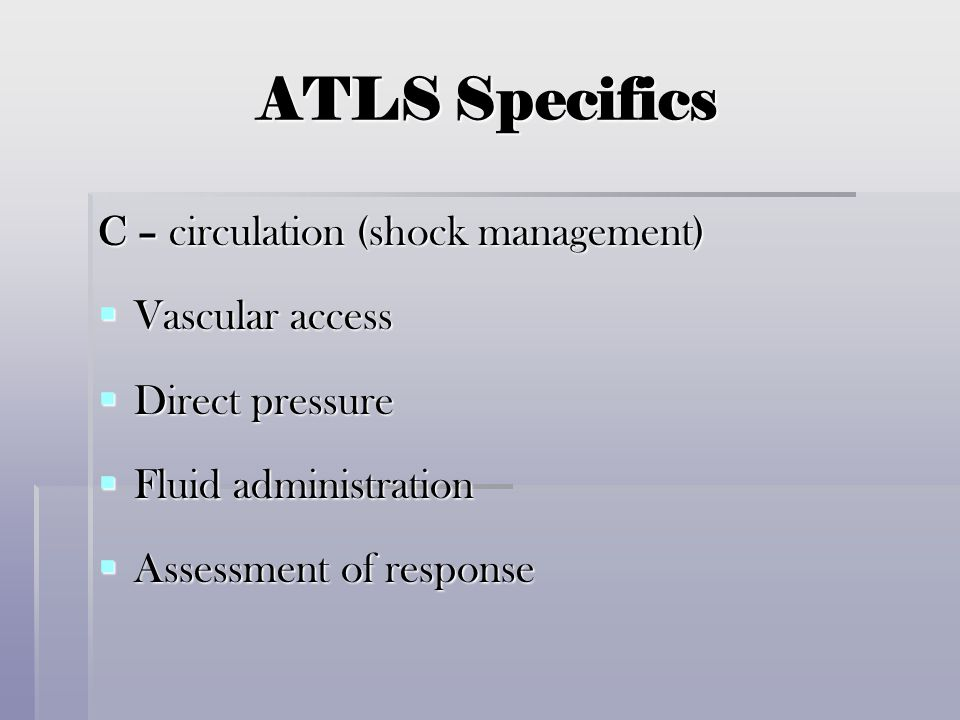 ATLS Specifics C – circulation (shock management) Vascular access