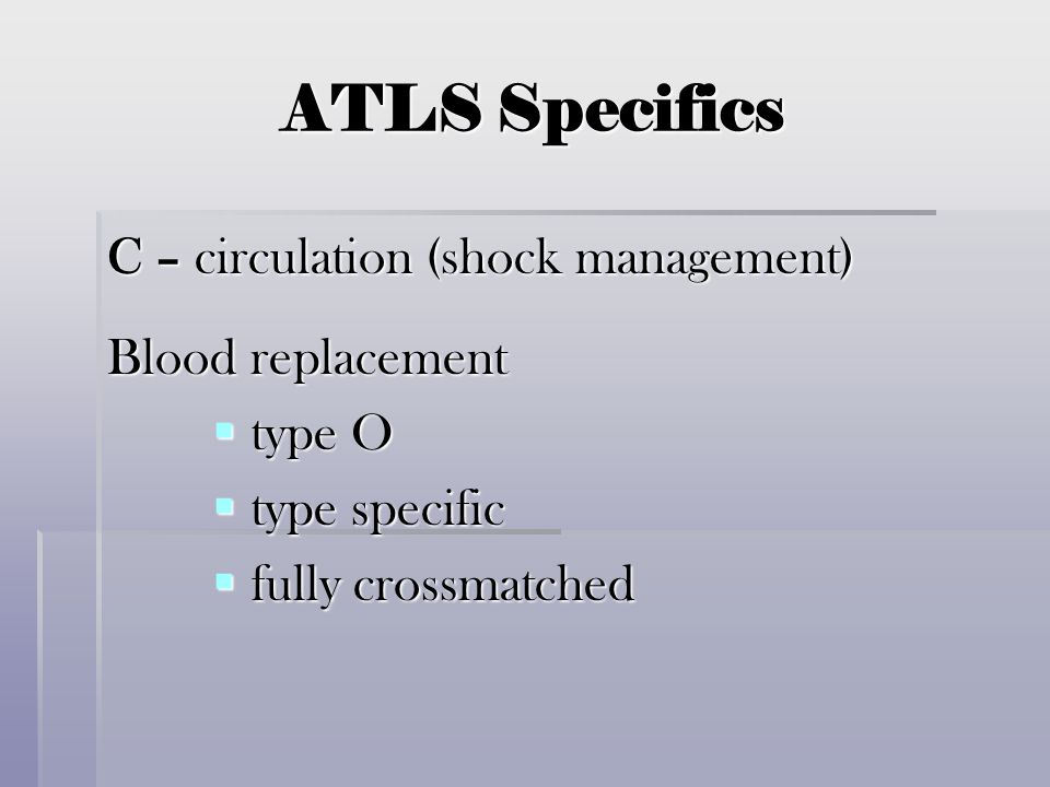 ATLS Specifics C – circulation (shock management) Blood replacement