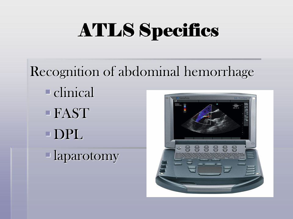 ATLS Specifics Recognition of abdominal hemorrhage clinical FAST DPL