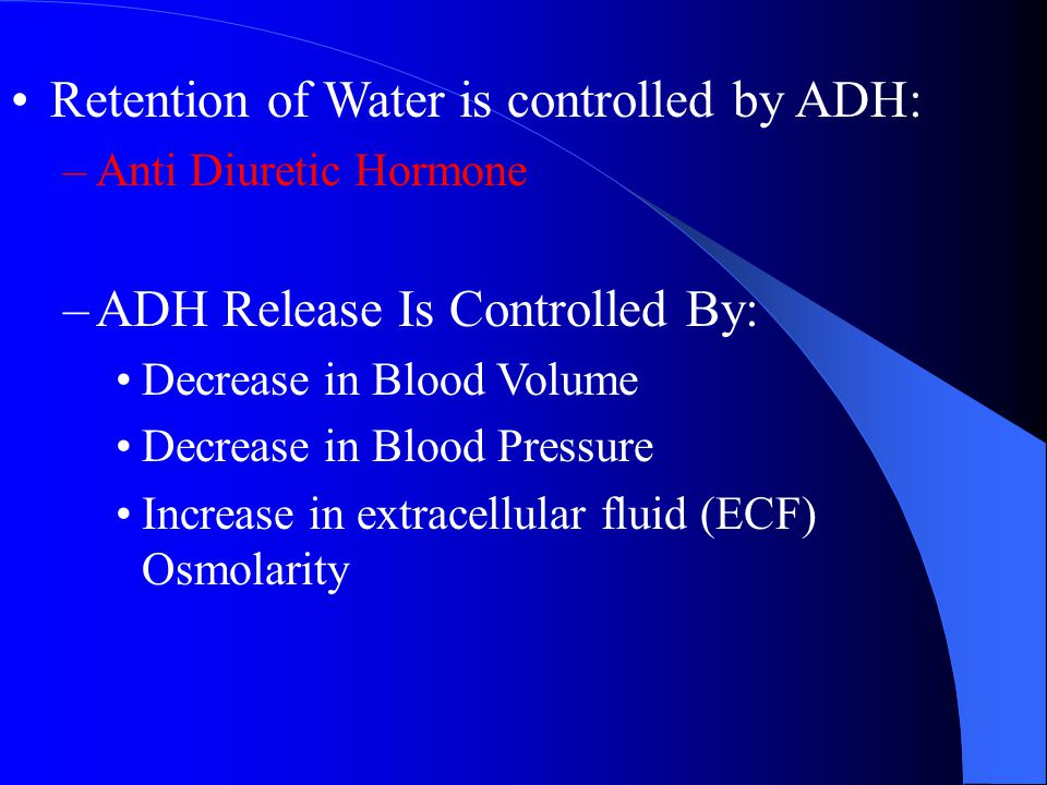 Retention of Water is controlled by ADH:
