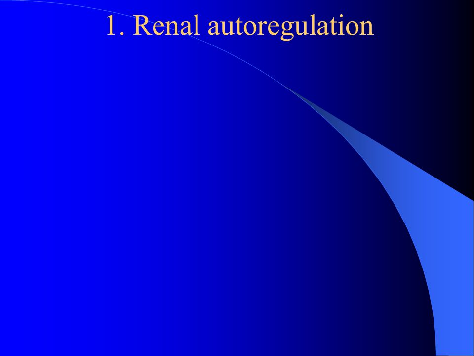 1. Renal autoregulation