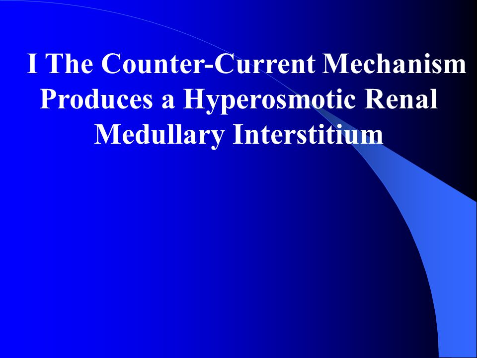 I The Counter-Current Mechanism Produces a Hyperosmotic Renal Medullary Interstitium