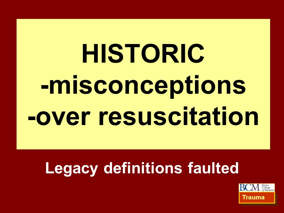 HISTORIC -misconceptions -over resuscitation
