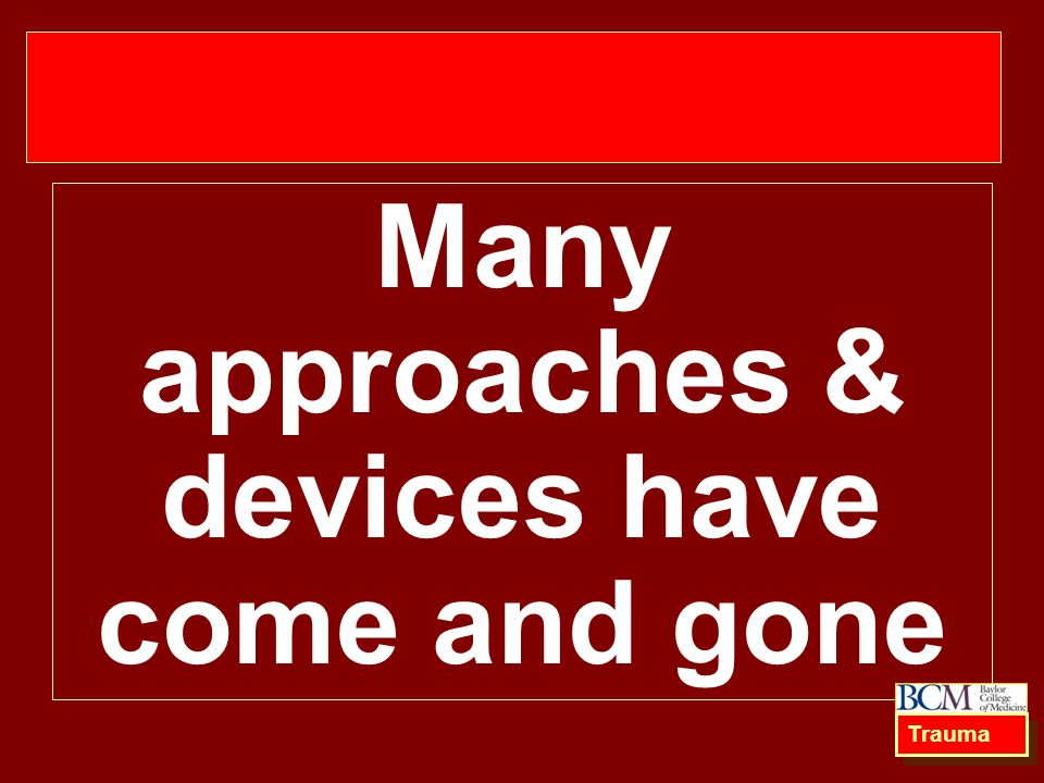 Many approaches & devices have come and gone