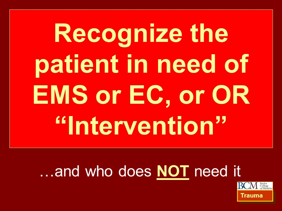 Recognize the patient in need of EMS or EC, or OR Intervention