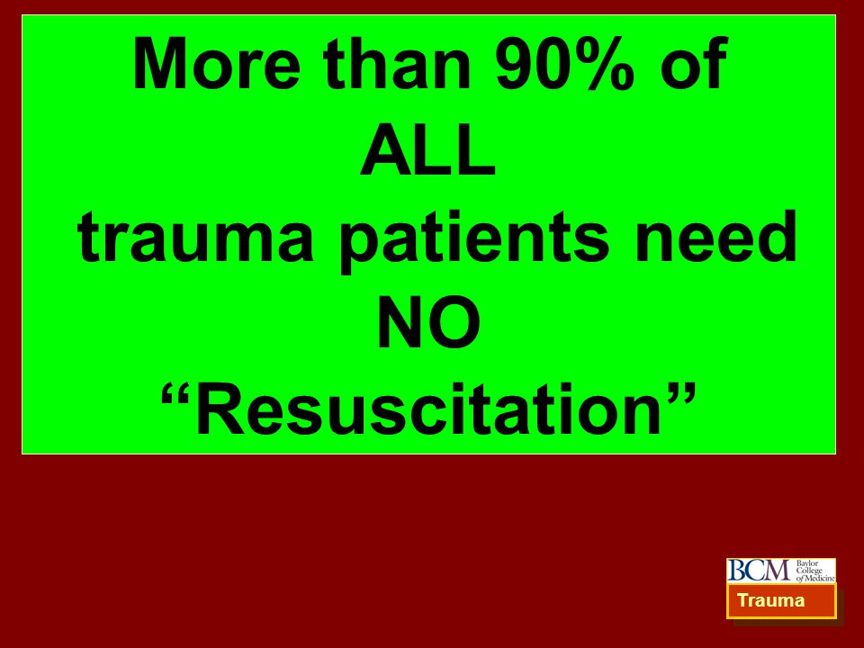 More than 90% of ALL trauma patients need NO Resuscitation