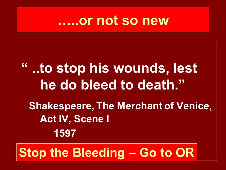 ..to stop his wounds, lest he do bleed to death.