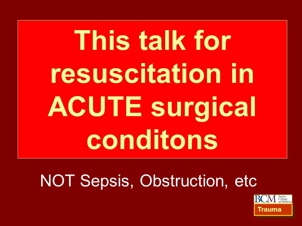 This talk for resuscitation in ACUTE surgical conditons