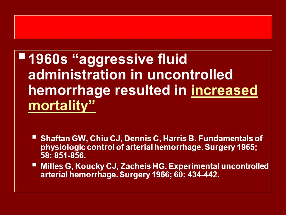 1960s aggressive fluid administration in uncontrolled hemorrhage resulted in increased mortality