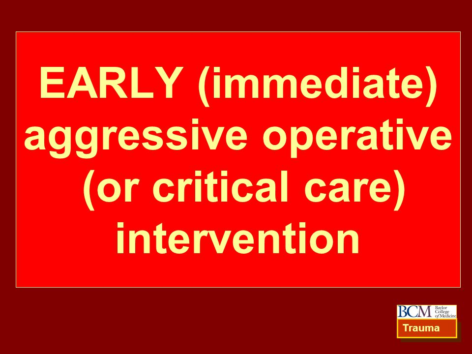 EARLY (immediate) aggressive operative (or critical care) intervention