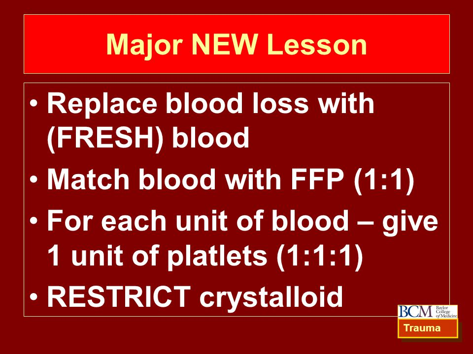 Replace blood loss with (FRESH) blood Match blood with FFP (1:1)