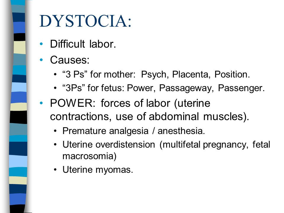 DYSTOCIA: Difficult labor. Causes:
