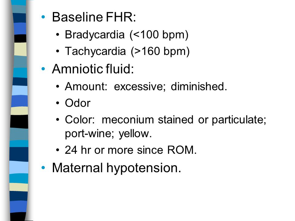 Baseline FHR: Amniotic fluid: Maternal hypotension.