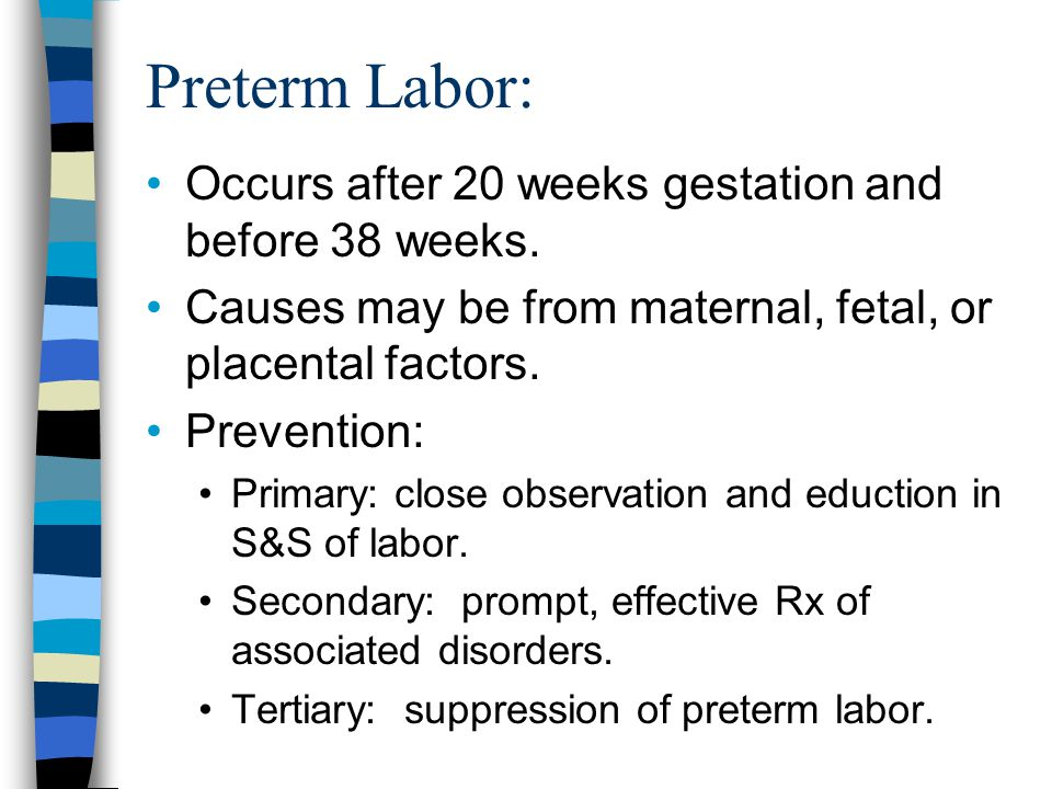 Preterm Labor: Occurs after 20 weeks gestation and before 38 weeks.