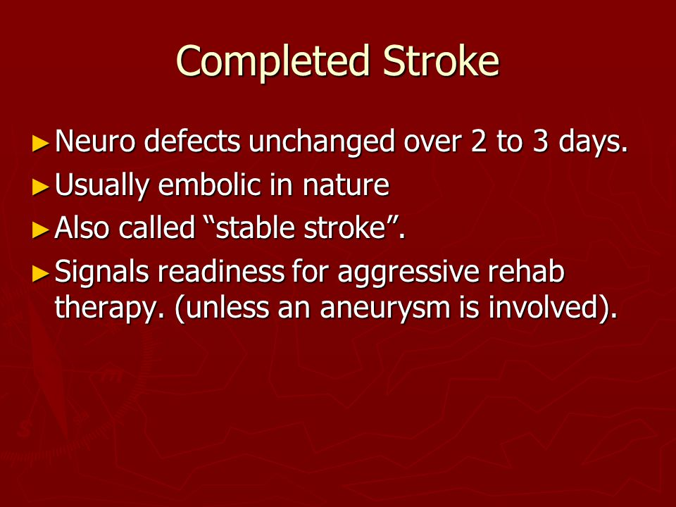 Completed Stroke Neuro defects unchanged over 2 to 3 days.