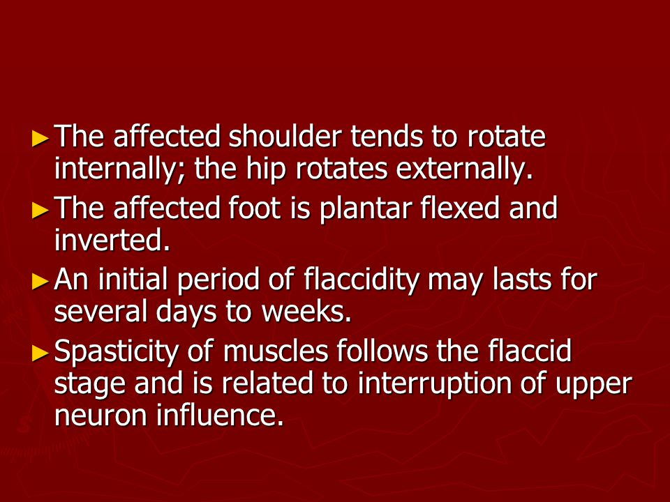 The affected shoulder tends to rotate internally; the hip rotates externally.