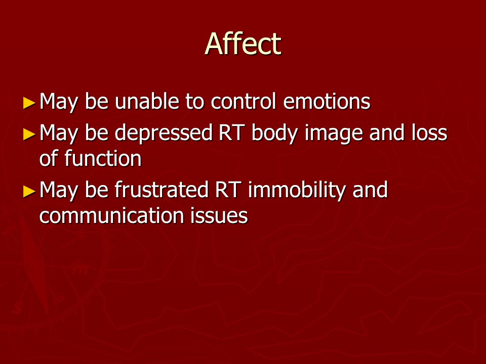 Affect May be unable to control emotions